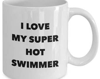 I love my super hot swimmer  - Unique gift mug for him, her, husband, wife, boyfriend, men, women