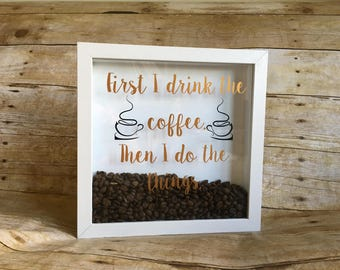 First i drink the coffee shadowbox, kitchen decor, coffee lover decor, coffee art, counter decor, office decor