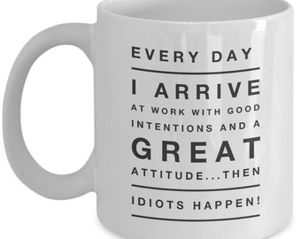 Funny coffee mugs for work - Idiots at job - Best Office Cup