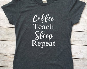 Coffee, Teach, Sleep, Repeat tee