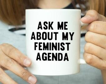 Ask Me About My Feminist Agenda - Feminism Mug, Feminist Mug, Feminism Quote, Quote Mug, Funny Mug, Funny Feminst, Gift For Her, Valentines