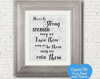 Here's to strong women may we know them may we be them may we raise them Digital Print You Print Your Own Digital Art Inspirational wall art