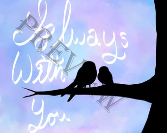 Always with you Instant Downloadable Print