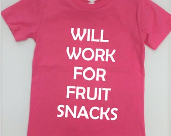 Will work for fruit snacks toddler tee shirt-fruit snacks for life