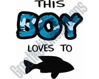 This Boy Loves to Fish - SVG - HTV - Vinyl Cutting Graphic Art