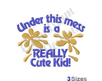 Under This Mess Is A Really Cute Kid - Machine Embroidery Design