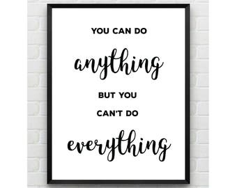 You Can Do Anything, Not Everything Print