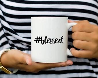 Blessed Coffee Mug | #blessed | Statement Coffee Mug | Funny Coffee Mug | Hashtag Blessed | Pop Culture Mug | Gift for Her | Meme Mug