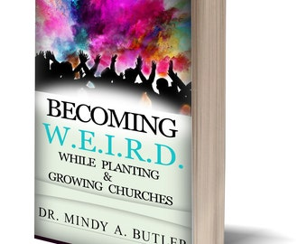 Being W.E.I.R.D. While Planting & Growing Churches