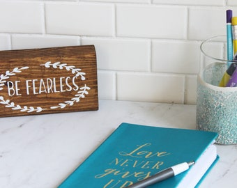 Be Fearless, wood sign, rustic, inspiration, encouragement, remeinders, inspiration word, wall decor, desk decor,  just because