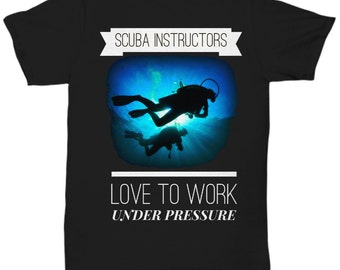 Scuba Instructors Love To Work Under Pressure - Cool Gift T-Shirt for Dive Instructor
