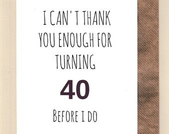 Funny 40th Birthday Card/  Bestie / Love / Friends /Humour / Banter /  Forty / Greetingcards  - 40 Before I Do