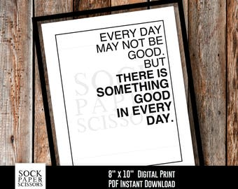 Printable Print, Inspirational Phrase, Every day may not be good but there is something good in every day, PDF Digital Download, Sku-RHO109