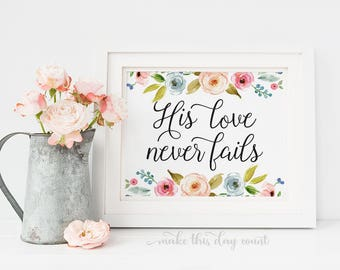 His Love Never Fails Floral Printable Religious Digital Art, Motivational Quote Art, Make This Day Count