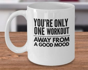 Fitness Coffee Mug - You're Only One Workout Away From A Good Mood - 11oz White Ceramic Cup
