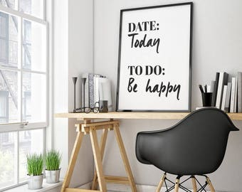 Date Today To Do Be Happy - Digital Print Download, Wall Art, Typography print, Printable Quote, Art Print
