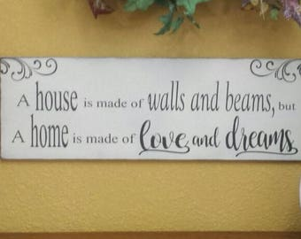 A house is made of walls and beams but a home is made of love and dreams