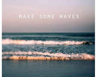 Typography Print - Make Some Waves - Summer Art - Travel Photograph - Inspirational Quote - Landscape Photography - Beach Print - Nautical