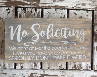 No Soliciting funny sign Wine and cookies We don't answer the door for strangers seriously weird front door porch gray stained solicit