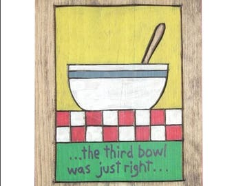 Goldilocks, The third bowl... Wooden Painting
