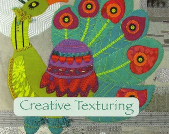 Creative Texturing: How to Create Beautiful Textured Pieces by Layering and Embellishing