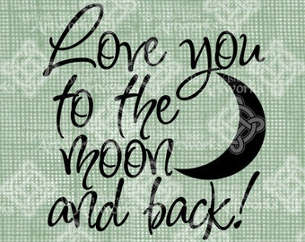 Digital Download, Love you to the moon and back, Sign graphic, Transparent png, Digi Stamp, Iron on Transfer, Typography Verse