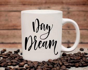 Day Dream Coffee Mug | Inspirational Coffee Mug | Unique Coffee Mug | Quote Mug | Coffee Mugs with Sayings | 11 oz Mug 15oz Mug