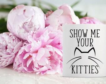 Show Me Your Kitties Coffee Mug | Cat Coffee Mug | Coffee Mug Gift | Sublimation Mug | 15 oz Coffee Mug | 11oz Coffee Mug | Cat Rescue Mug
