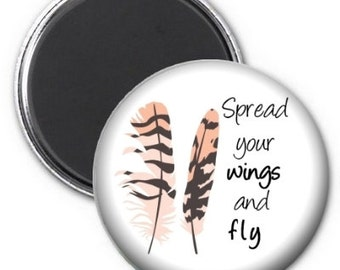 Spread Your Wings and Fly Magnet, Inspirational Magnet, Fridge Magnet