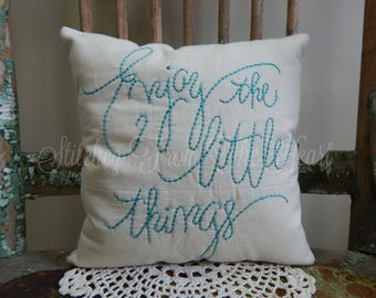 Enjoy The Little Things Pillow - Decorative Throw Pillows - Hand Stitched - Quote
