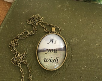 As You Wish pendant, necklace, The Princess Bride, movie quote, fairytale