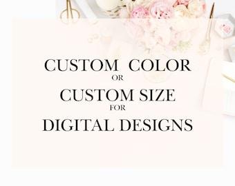 Custom Color or Size - Digital Designs