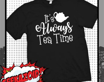 It's Always Tea Time - Men's Women's or Youth Sizes XS - Plus Size - Alice's Adventures in Wonderland
