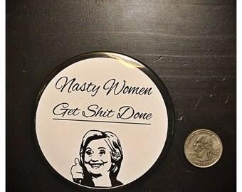 "Nasty Women Get Sh*t Done 3.5"" Button Pin Hillary Clinton"