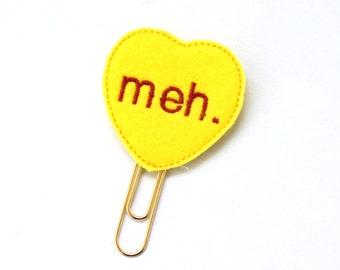 Meh Snarky Conversation Heart Felt Planner Clip / Bookmark