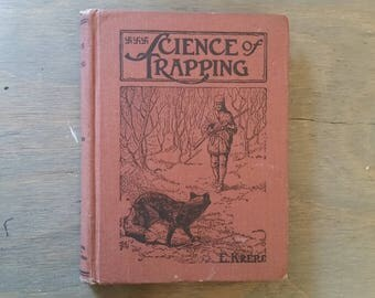 Vintage Book The Science of Trapping by E. Kreps Revised Edition 1909 Hardcover
