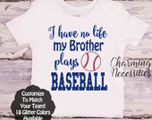 Baseball Sister Shirt, Fan, Toddler Girl Clothes, Baby Girl Outfits, I Have No Life My Brother Plays Baseball Custom Personalized