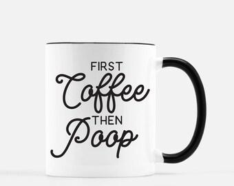 Coffee Mug, Funny Coffee Mug, First Coffee Then Poop, But first coffee, Funny Gift, Gag Gift, Funny Mug, Stocking Stuffer, Fathers Day Gift