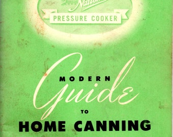 Modern Guide to Home Canning Cooking Steam Pressure Cookers Tin Cans Glass Jars Fruit Vegetables Meat Fish Poultry Recipes