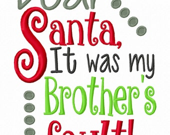 Dear Santa it was my Brother's fault Machine Embroidery Design Christmas Instant Download 4x4 5x7 6x10 baby shower boy girl first bib shirt