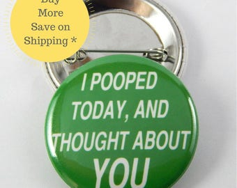 I pooped today...  Pinback Button Badge, Backpack Patch, Pinback Button Gift, Fridge Magnet, Gag Gift, Button OR Magnet - 1.5″ (38mm)