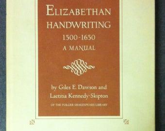 Elizabethan Handwriting, 1500-1650: A Manual by Giles E. Dawson and Laetitia Kennedy-Skipton