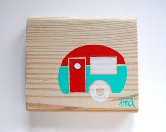 Little Camper - Remnant Pine Wood - Rustic Children's Room Art - Handpainted Original Nursery Art - Red and Turquoise Little Trailer
