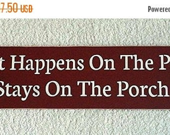 ON SALE TODAY Porch Sign What Happens On The Porch Stays On The Porch  Wooden Sign   You Pick Colors