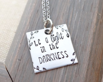 Be A Light in the Darkness Necklace - Hand Stamped Necklace - Minimalist Jewelry - Stainless Steel Necklace - Motivational Jewelry