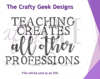 Teaching Creates All Other Professions SVG File