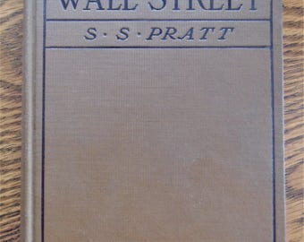 The Work Of Wall Street Hard Bound Original By Sereno S Pratt 1909 Excellent Condition