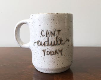 Can't Adult Today Mug  |  MADE TO ORDER  |  Gift - Coffee - Tea - Morning - Pottery - Black - Minimal - White - Speckled - Hand-Lettered