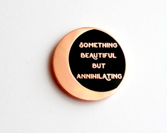 "Something Beautiful But Annihilating Lapel Pin Black Rose Gold // 1.25"" hard enamel, book lover, literary gifts"