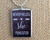 Nevertheless She Persisted, She Believed She Could So She Did Inspirational Quote Jewelry, Soldered Glass Pendant, Chalkboard Typography Art